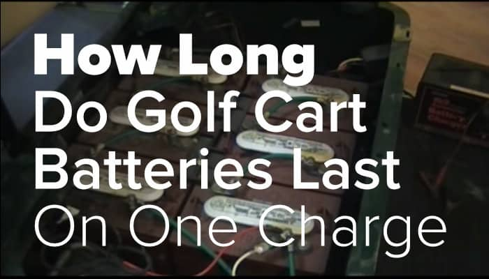 How Long Do Golf Cart Batteries Last On One Charge?